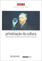 Privatização da Cultura - a intervenção corporativa nas artes desde os anos 80
