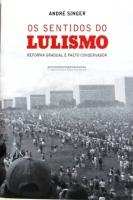 OS SENTIDOS DO LULISMO - Reforma gradual e pacto conservador