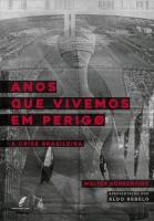 Anos que vivemos em perigo crise brasileira