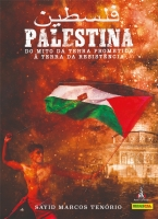 Palestina - Do mito da terra prometida à terra da resistência