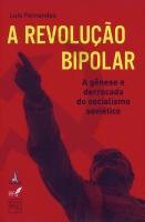 A Revolução Bipolar - A gênese e derrocada do socialismo soviético