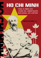 Ho Chi Minh - Vida e Obra do Líder da Libertação Nacional do Vietnã